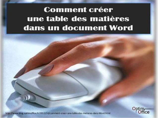 1http://www.blog.optimoffice.fr/2012/10/comment-creer-une-table-des-matieres-dans-Word.html