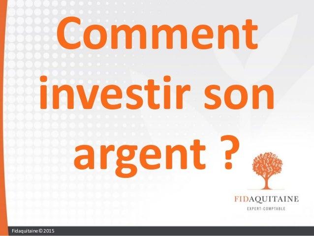 Comment investir son argent ? Fidaquitaine© 2015