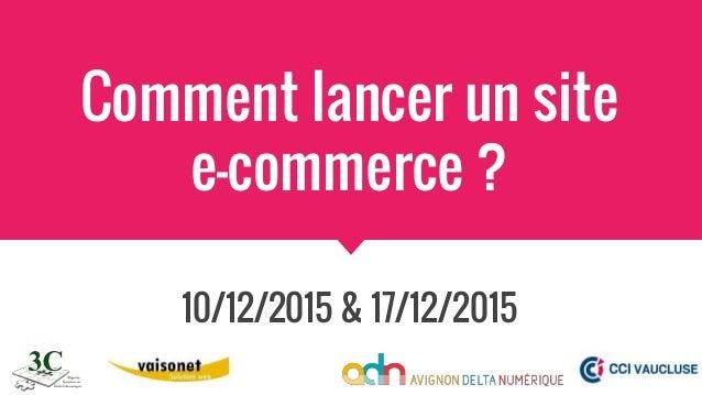 Comment lancer un site e-commerce ? 10/12/2015 & 17/12/2015