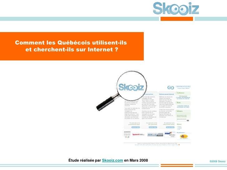 Comment les Québécois utilisent-ils   et cherchent-ils sur Internet ?                     Étude réalisée par Skooiz.com en...