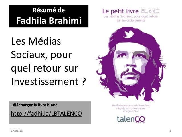 Les MédiasSociaux, pourquel retour surInvestissement ?17/06/13 1Résumé deFadhila BrahimiTélécharger le livre blanchttp://f...