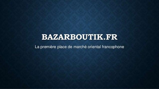 BAZARBOUTIK.FR La première place de marché oriental francophone