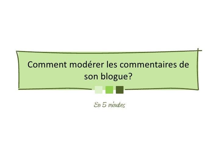 Comment modérer les commentaires de          son blogue?              En 5 minutes