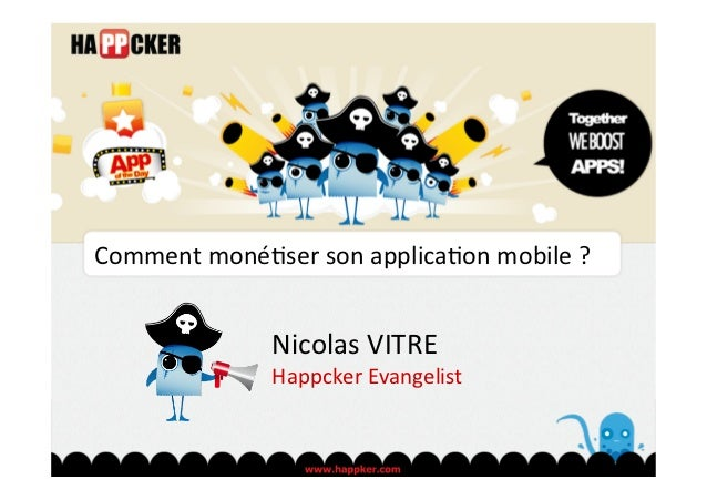 Comment	  moné)ser	  son	  applica)on	  mobile	  ?	                      Nicolas	  VITRE	                      Happcker	  ...