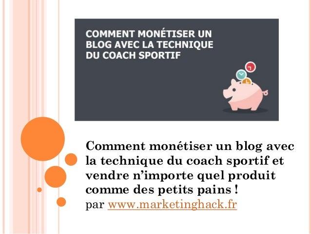 Comment monétiser un blog avec la technique du coach sportif et vendre n'importe quel produit comme des petits pains ! par...