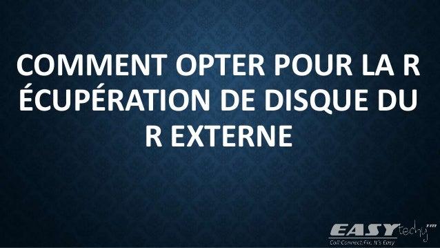 COMMENT OPTER POUR LA R ÉCUPÉRATION DE DISQUE DU R EXTERNE
