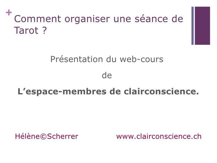 +    Comment organiser une séance de    Tarot ?            Présentation du web-cours                       de    L'espace-...