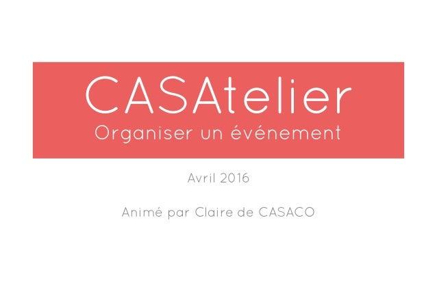 CASAtelier Organiser un événement Avril 2016 Animé par Claire de CASACO