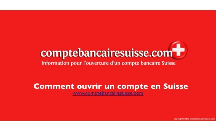 Comment ouvrir un compte en Suisse        www.comptebancairesuisse.com