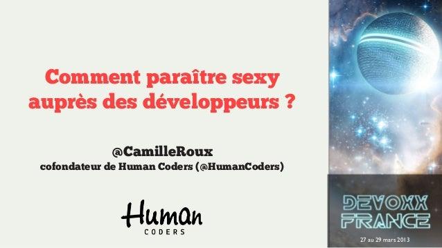 Comment paraître sexyauprès des développeurs ?             @CamilleRoux cofondateur de Human Coders (@HumanCoders)        ...