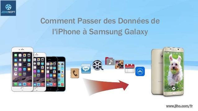 www.jiho.com/fr Comment Passer des Données de l'iPhone à Samsung Galaxy