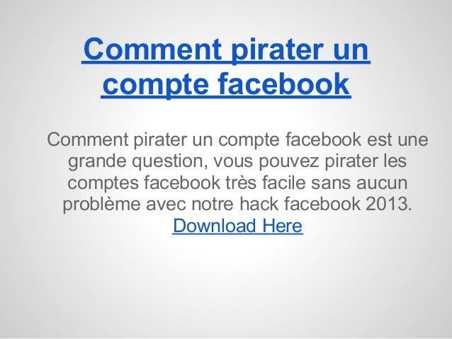 Comment pirater un    compte facebookComment pirater un compte facebook est une  grande question, vous pouvez pirater les ...