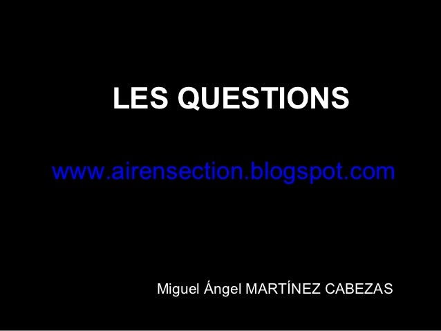 LES QUESTIONSwww.airensection.blogspot.com        Miguel Ángel MARTÍNEZ CABEZAS