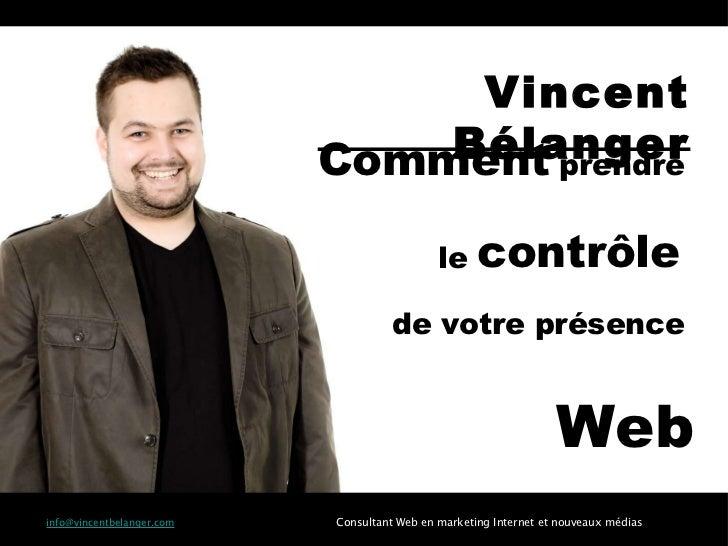 Comment   prendre  le   contrôle  de   votre   présence  Web [email_address] Consultant Web en marketing Internet et nouve...