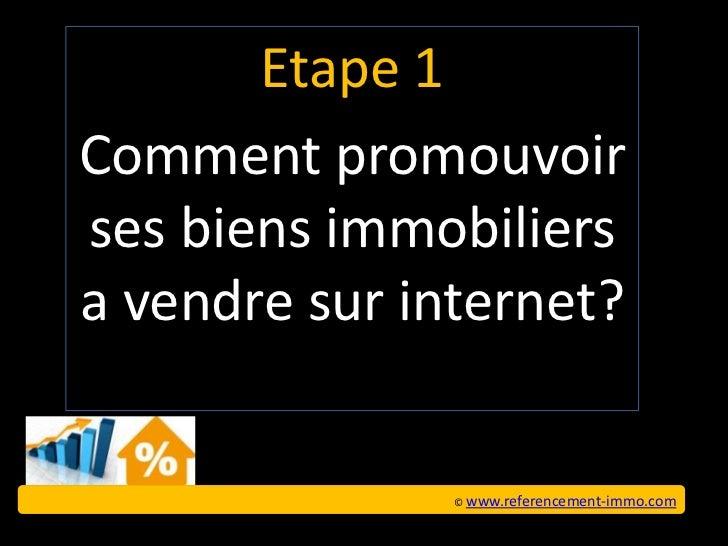 Etape 1Comment promouvoirses biens immobiliersa vendre sur internet?               © www.referencement-immo.com