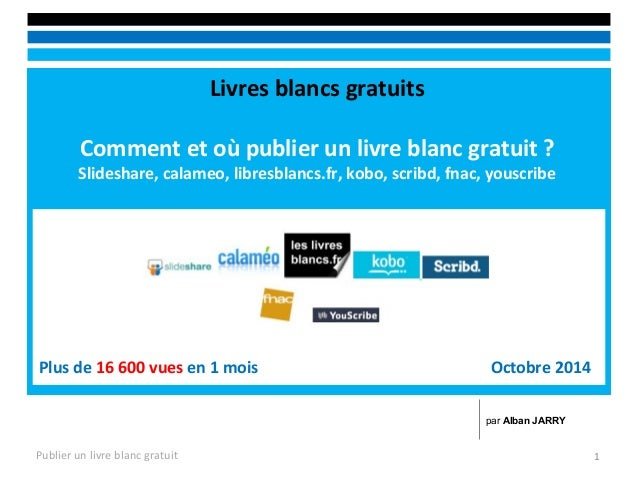 Livres blancs gratuits  Comment et où publier un livre blanc gratuit ?  Slideshare, calameo, libresblancs.fr, kobo, scribd...