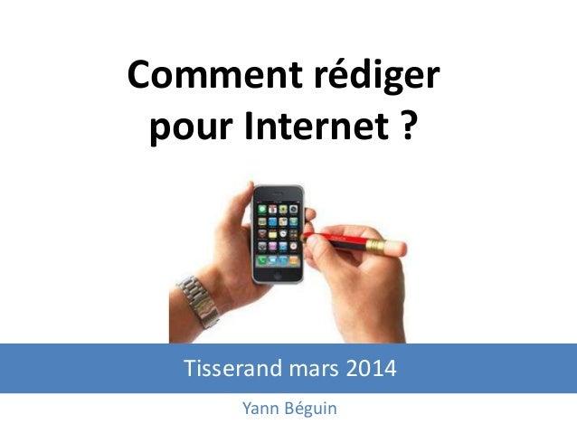 Comment rédiger pour Internet ? Tisserand mars 2014 Yann Béguin