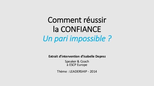 Comment réussir la CONFIANCE Un pari impossible ? Extrait d'intervention d'Isabelle Deprez Speaker & Coach à ESCP Europe T...