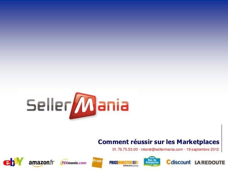 Comment réussir sur les Marketplaces    01.79.75.53.00 - interet@sellermania.com - 19 septembre 2012