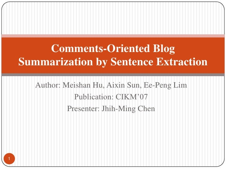 Author: MeishanHu, Aixin Sun, Ee-Peng Lim<br />Publication: CIKM'07<br />Presenter: Jhih-Ming Chen<br />Comments-Oriented ...