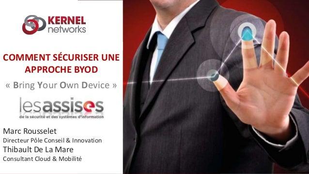 07/06/2016 07/06/2016 COMMENT SÉCURISER UNE APPROCHE BYOD « Bring Your Own Device » Marc Rousselet Directeur Pôle Conseil ...