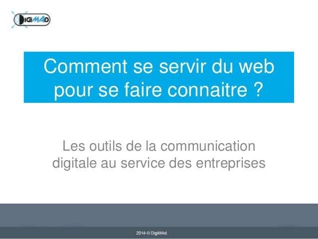 Comment se servir du web pour se faire connaitre ? Les outils de la communication digitale au service des entreprises