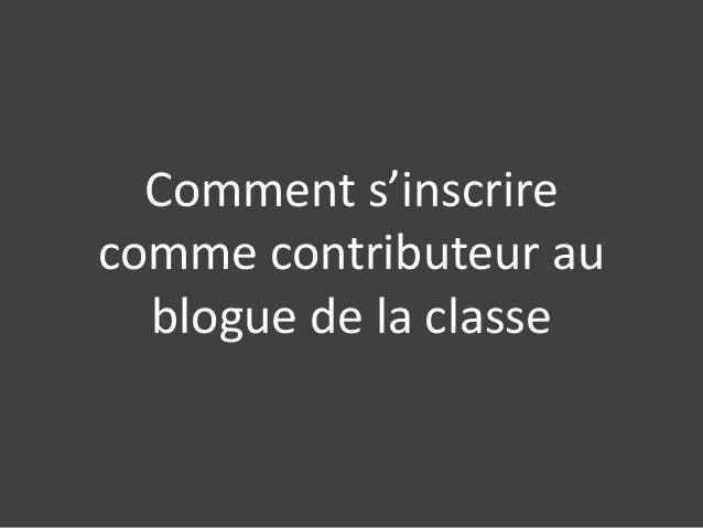 Comment s'inscrirecomme contributeur au  blogue de la classe