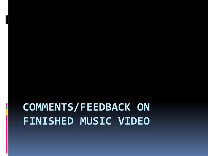 Comments/Feedback on finished music video <br />