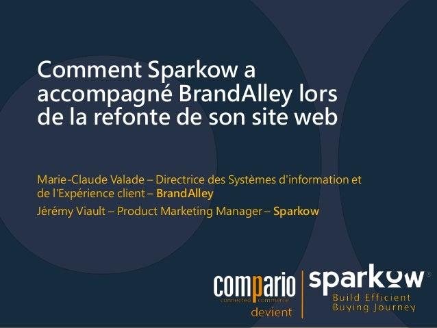 Comment Sparkow a  accompagné BrandAlley lors  de la refonte de son site web  Marie-Claude Valade – Directrice des Système...