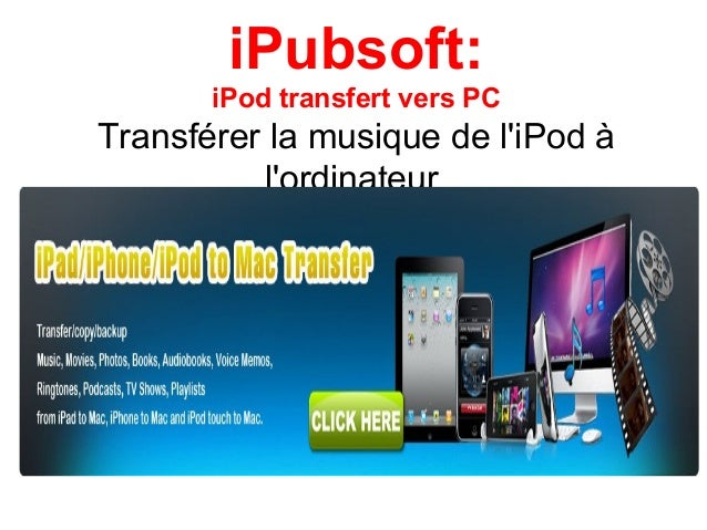 iPubsoft: iPod transfert vers PC Transférer la musique de l'iPod à l'ordinateur