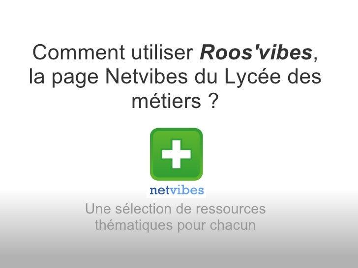 Comment utiliser  Roos'vibes , la page Netvibes du Lycée des métiers ? Une sélection de ressources thématiques pour chacun
