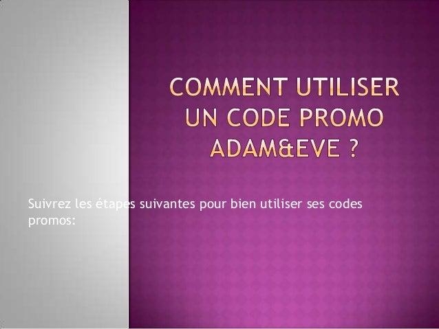 Suivrez les étapes suivantes pour bien utiliser ses codes promos: