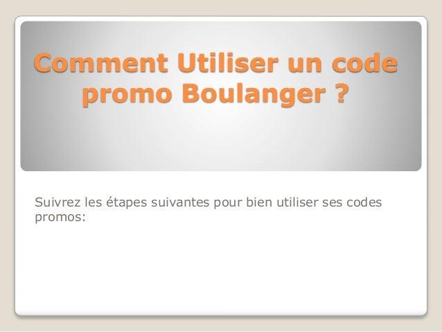 Comment Utiliser un code promo Boulanger ? Suivrez les étapes suivantes pour bien utiliser ses codes promos: