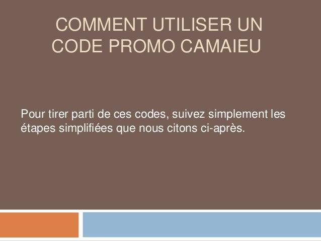 COMMENT UTILISER UN CODE PROMO CAMAIEU Pour tirer parti de ces codes, suivez simplement les étapes simplifiées que nous ci...