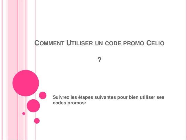 Comment utiliser un code promo celio - Comment utiliser un araseur pour lino ...