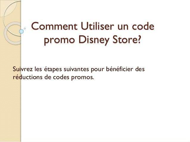 Comment Utiliser un code promo Disney Store? Suivrez les étapes suivantes pour bénéficier des réductions de codes promos.