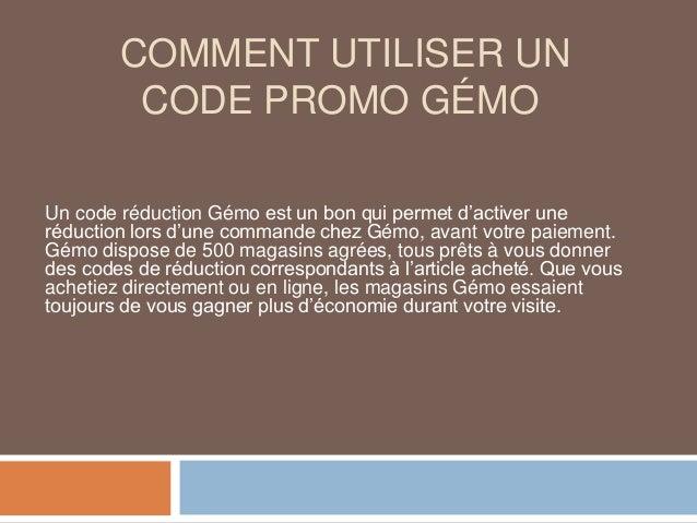 COMMENT UTILISER UN CODE PROMO GÉMO Un code réduction Gémo est un bon qui permet d'activer une réduction lors d'une comman...