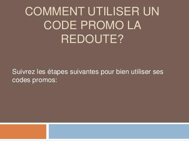 COMMENT UTILISER UN CODE PROMO LA REDOUTE? Suivrez les étapes suivantes pour bien utiliser ses codes promos: