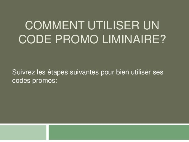 COMMENT UTILISER UN CODE PROMO LIMINAIRE? Suivrez les étapes suivantes pour bien utiliser ses codes promos: