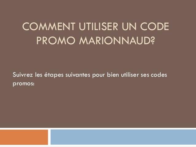 COMMENT UTILISER UN CODE PROMO MARIONNAUD? Suivrez les étapes suivantes pour bien utiliser ses codes promos:
