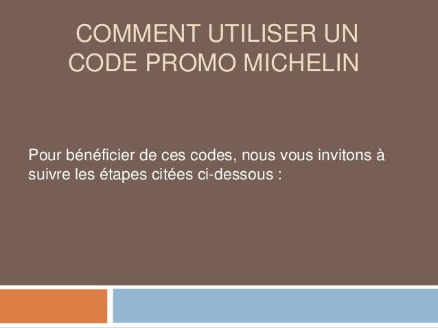 COMMENT UTILISER UN CODE PROMO MICHELIN Pour bénéficier de ces codes, nous vous invitons à suivre les étapes citées ci-des...
