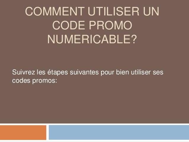 COMMENT UTILISER UN CODE PROMO NUMERICABLE? Suivrez les étapes suivantes pour bien utiliser ses codes promos: