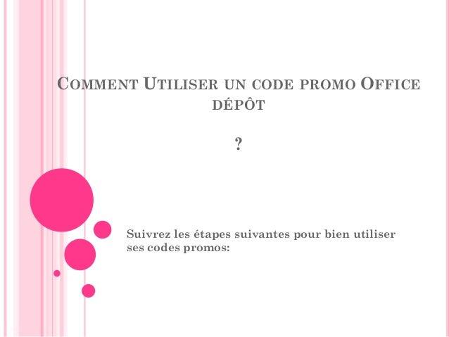 COMMENT UTILISER UN CODE PROMO OFFICE DÉPÔT ? Suivrez les étapes suivantes pour bien utiliser ses codes promos:
