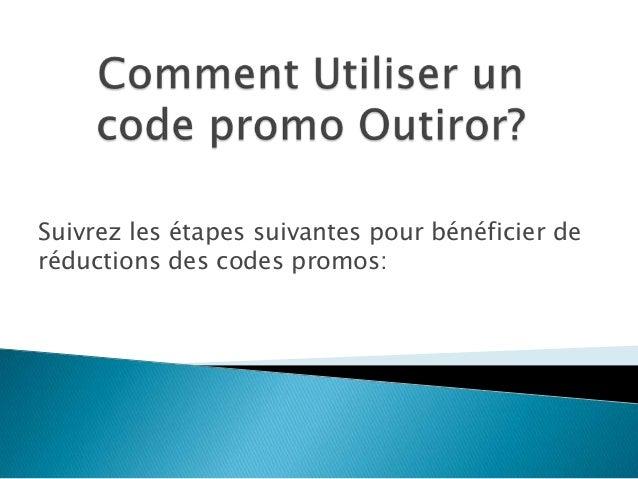 Suivrez les étapes suivantes pour bénéficier de réductions des codes promos: