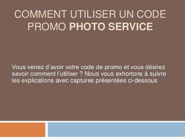 COMMENT UTILISER UN CODE PROMO PHOTO SERVICE Vous venez d'avoir votre code de promo et vous désirez savoir comment l'utili...