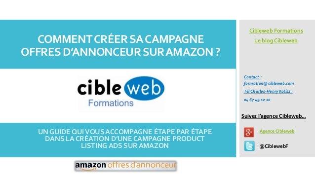 COMMENT CRÉER SA CAMPAGNE OFFRES D'ANNONCEUR SUR AMAZON ?  Cibleweb Formations Le blog Cibleweb  Contact : formation@cible...