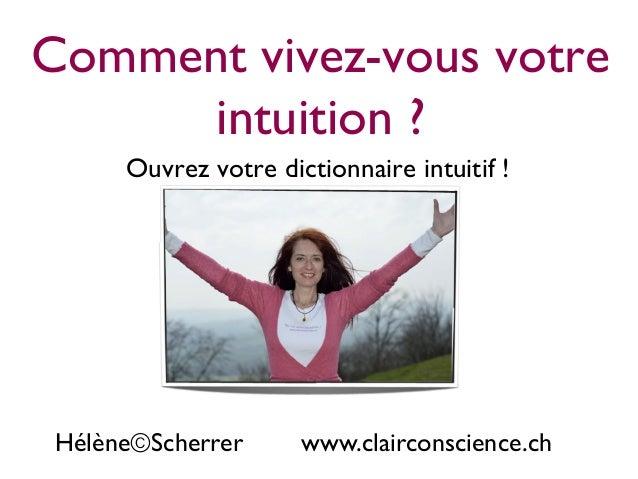 Comment vivez-vous votreintuition ?Ouvrez votre dictionnaire intuitif !Hélène©Scherrer www.clairconscience.ch