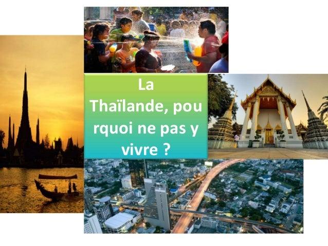 LaThaïlande, pourquoi ne pas y    vivre ?