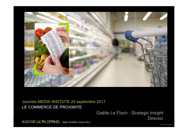 Journée MEDIA INSITUTE 20 septembre 2011LE COMMERCE DE PROXIMITE                                   Gaëlle Le Floch : Strat...
