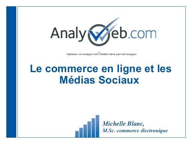Optimisez vos stratégies web |Double-check your web strategiesLe commerce en ligne et lesMédias SociauxMichelle Blanc,M.Sc...